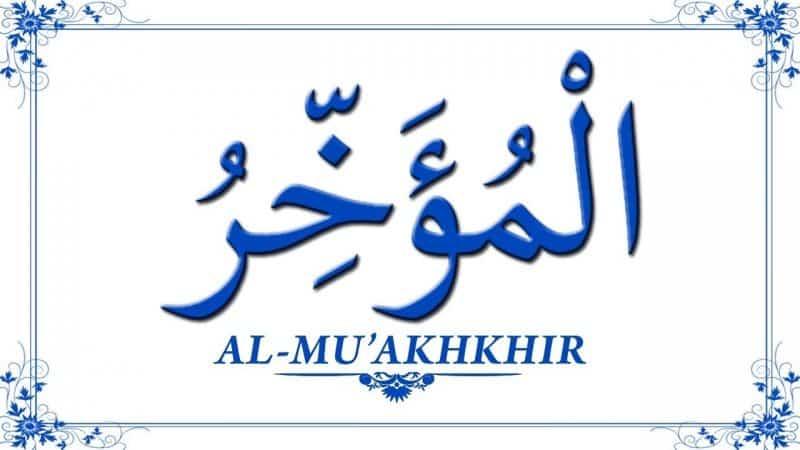 Al Mu'akkhir Yang Maha Mengakhirkan