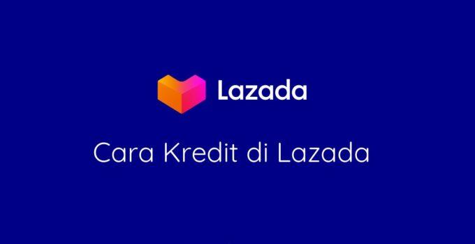 Cara Kredit di Lazada dengan Aman, Mudah, dan Legal