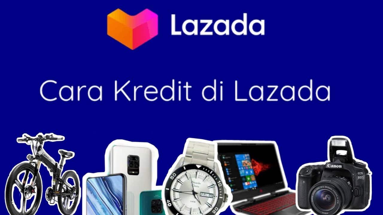 Daftar Cara Kredit di Lazada Terbaru