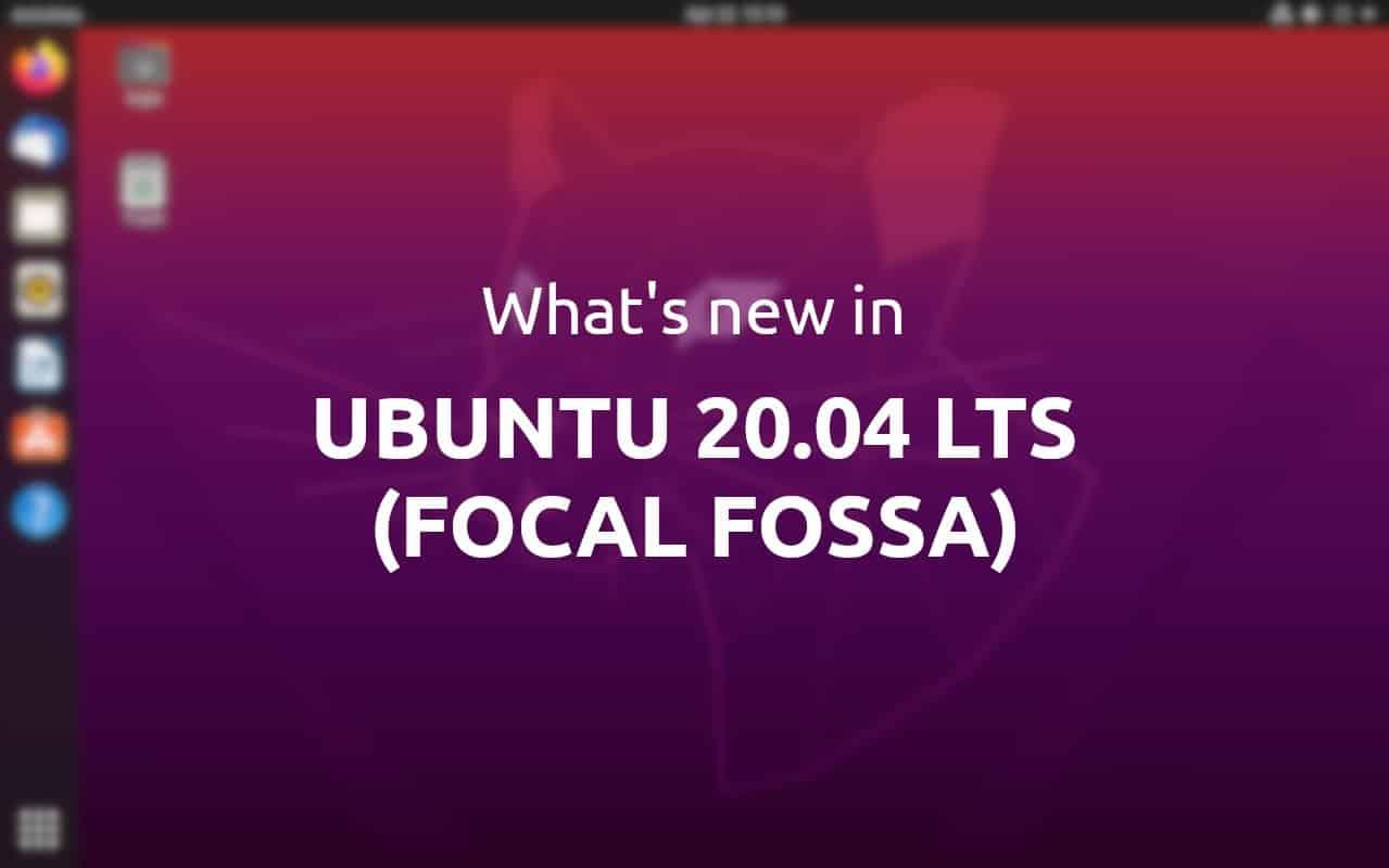 Fitur Baru Ubuntu versi 20.04 LTS Desktop